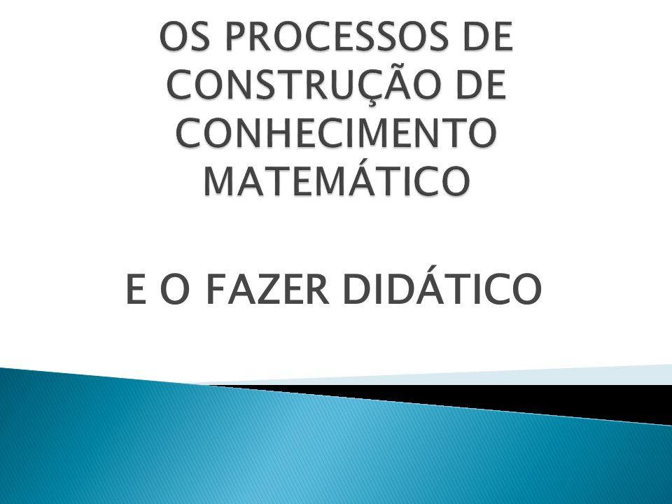 OS PROCESSOS DE CONSTRUÇÃO DE CONHECIMENTO MATEMÁTICO