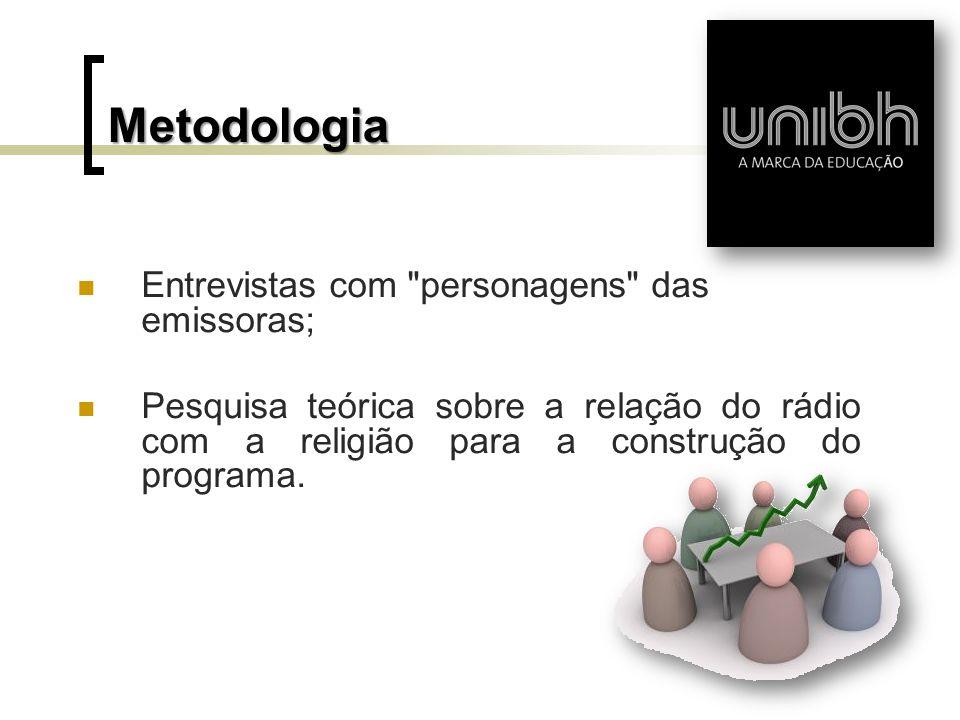 Metodologia Entrevistas com personagens das emissoras;