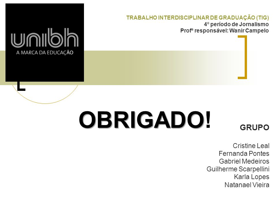 OBRIGADO! GRUPO Cristine Leal Fernanda Pontes Gabriel Medeiros