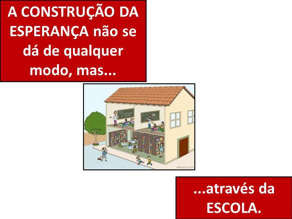 A CONSTRUÇÃO DA ESPERANÇA não se dá de qualquer modo, mas...