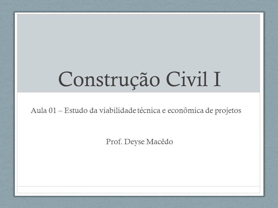 Construção Civil I Aula 01 – Estudo da viabilidade técnica e econômica de projetos.