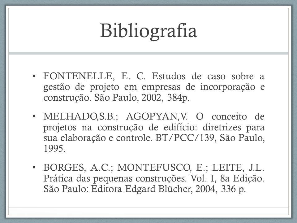 Bibliografia FONTENELLE, E. C. Estudos de caso sobre a gestão de projeto em empresas de incorporação e construção. São Paulo, 2002, 384p.