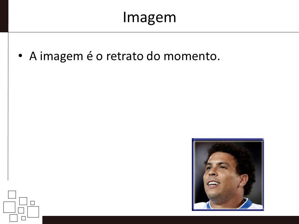 Imagem A imagem é o retrato do momento.