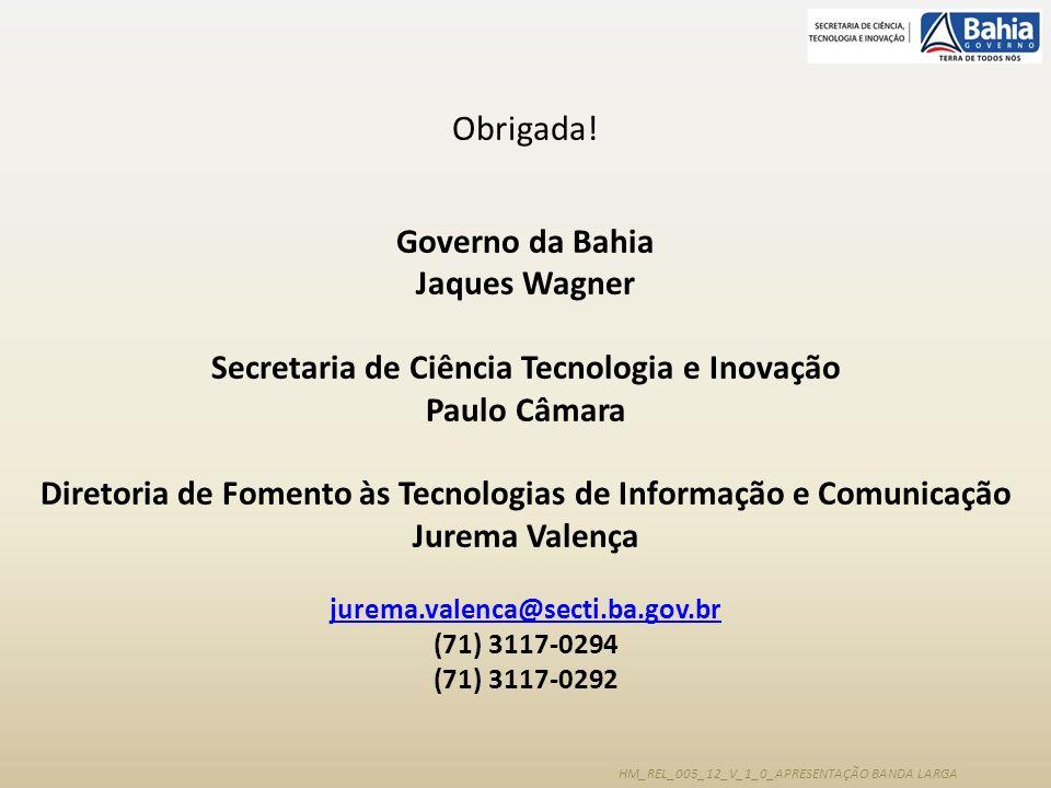 Obrigada! Governo da Bahia Jaques Wagner