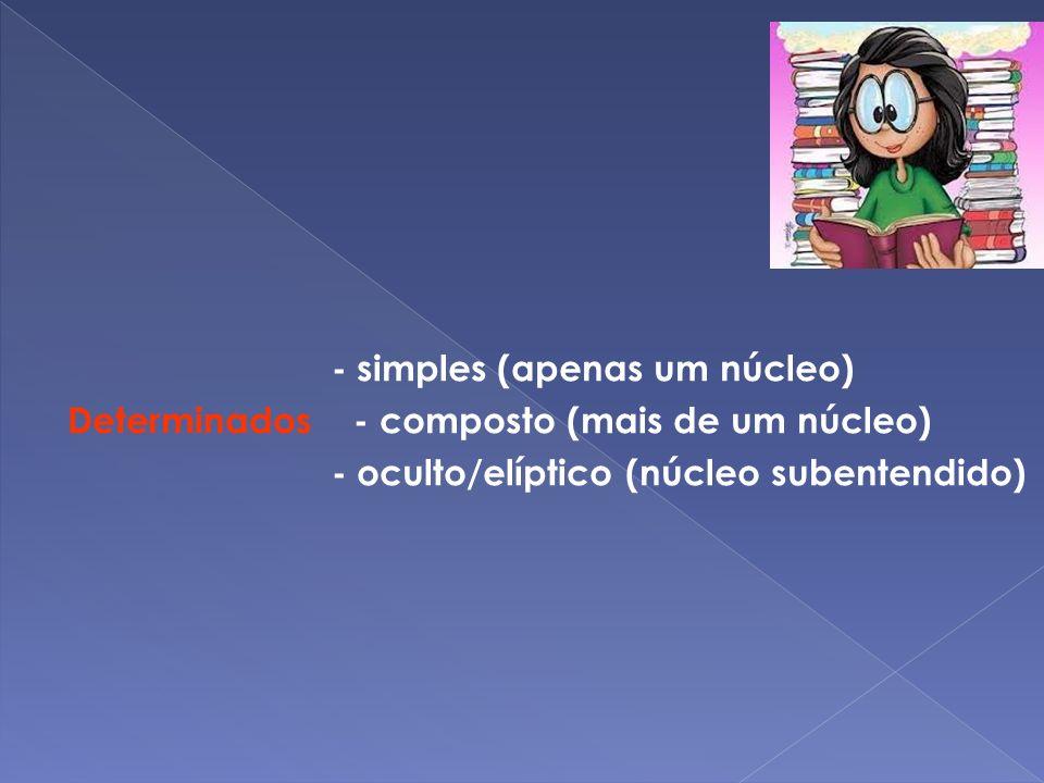 - simples (apenas um núcleo) Determinados - composto (mais de um núcleo) - oculto/elíptico (núcleo subentendido)