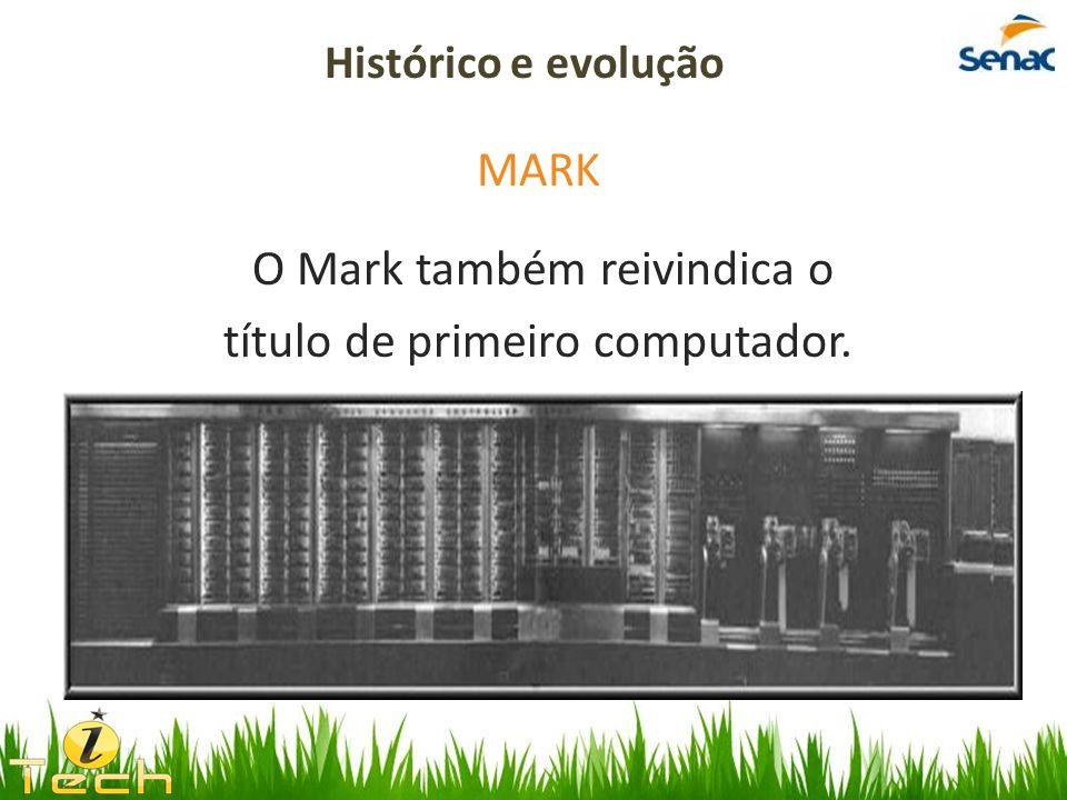 MARK O Mark também reivindica o título de primeiro computador.