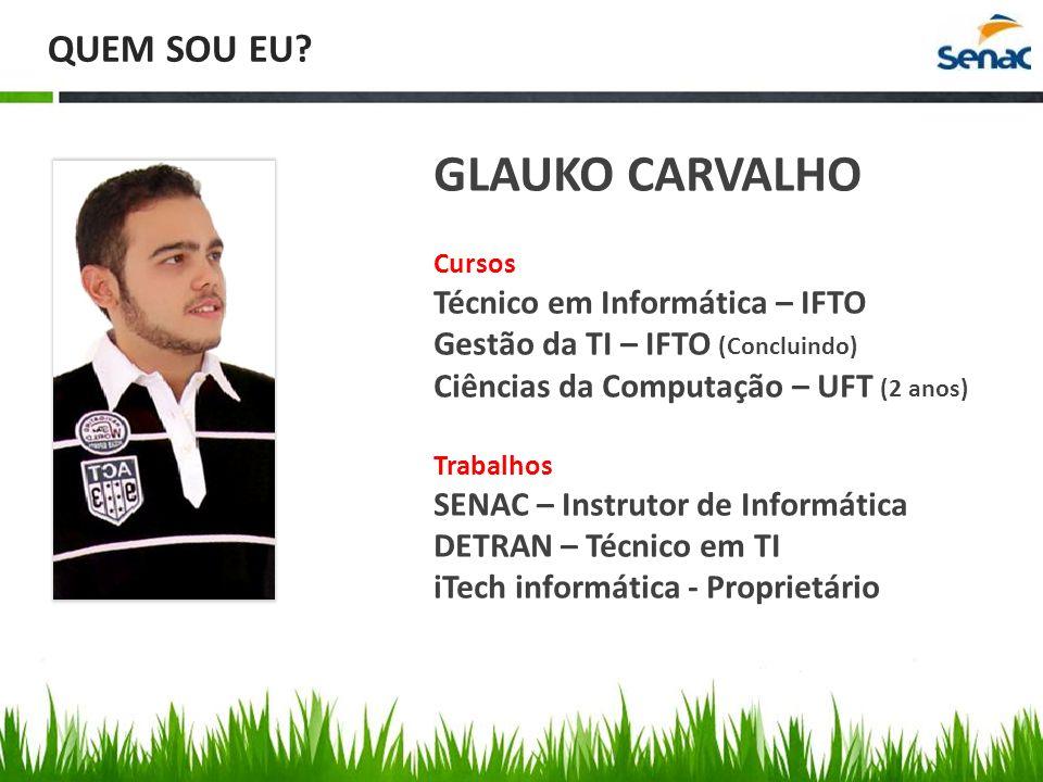 GLAUKO CARVALHO QUEM SOU EU Técnico em Informática – IFTO