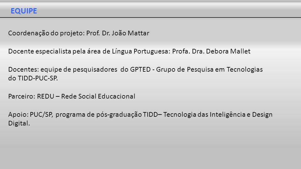 EQUIPE Coordenação do projeto: Prof. Dr. João Mattar