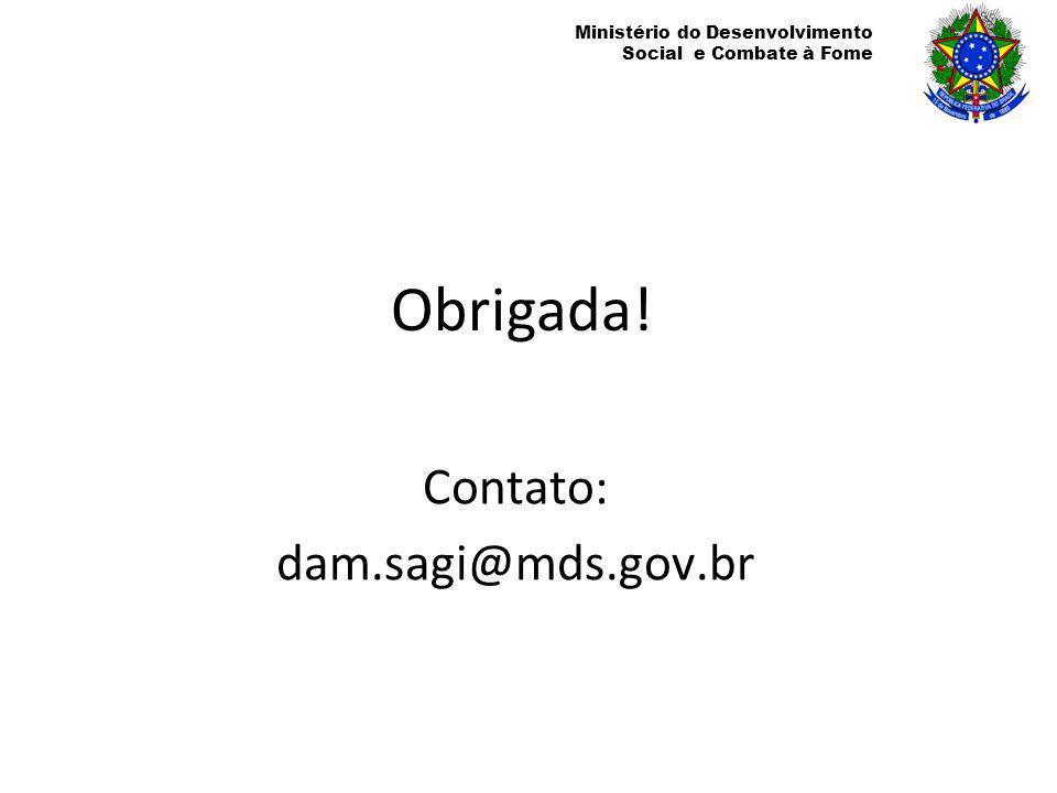 Obrigada! Contato: dam.sagi@mds.gov.br