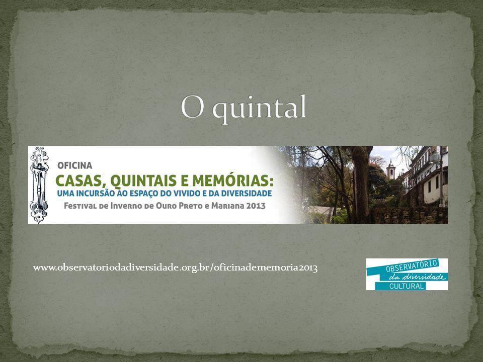 O quintal www.observatoriodadiversidade.org.br/oficinadememoria2013