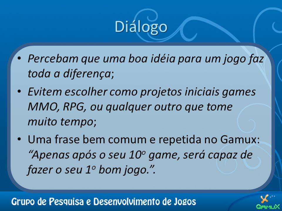 Diálogo Percebam que uma boa idéia para um jogo faz toda a diferença;