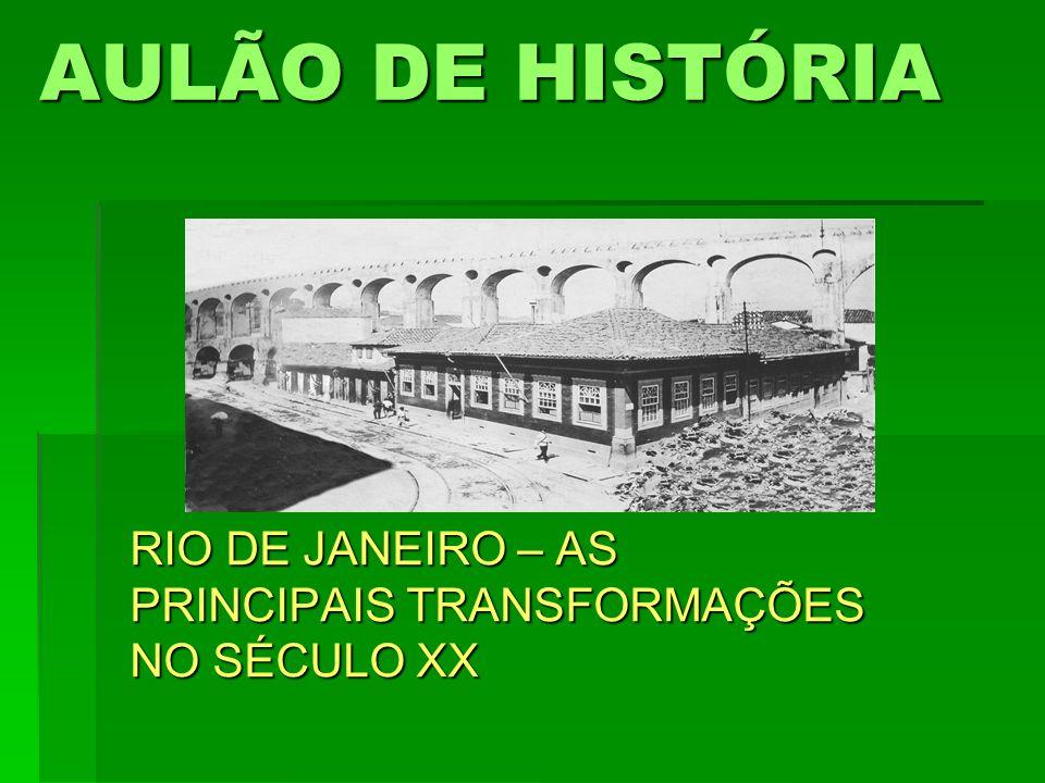 RIO DE JANEIRO – AS PRINCIPAIS TRANSFORMAÇÕES NO SÉCULO XX