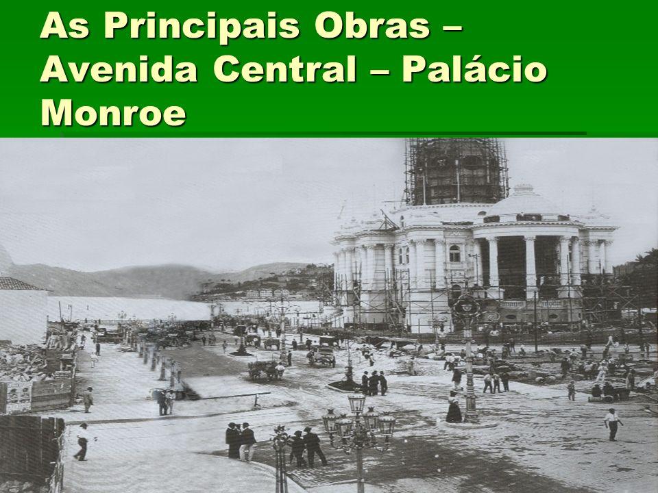 As Principais Obras – Avenida Central – Palácio Monroe