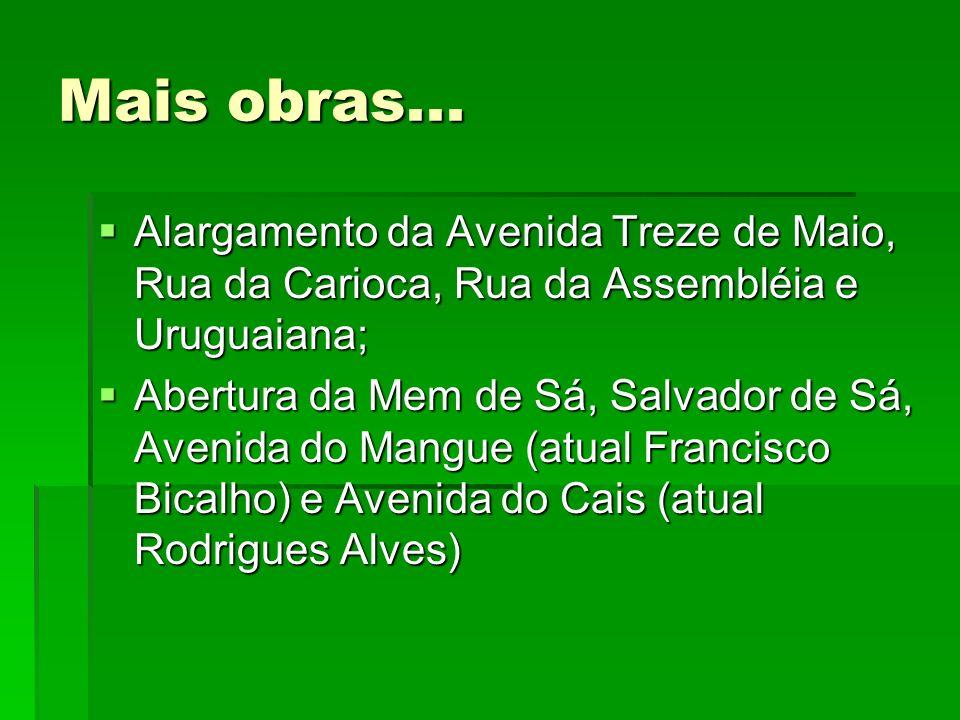 Mais obras... Alargamento da Avenida Treze de Maio, Rua da Carioca, Rua da Assembléia e Uruguaiana;