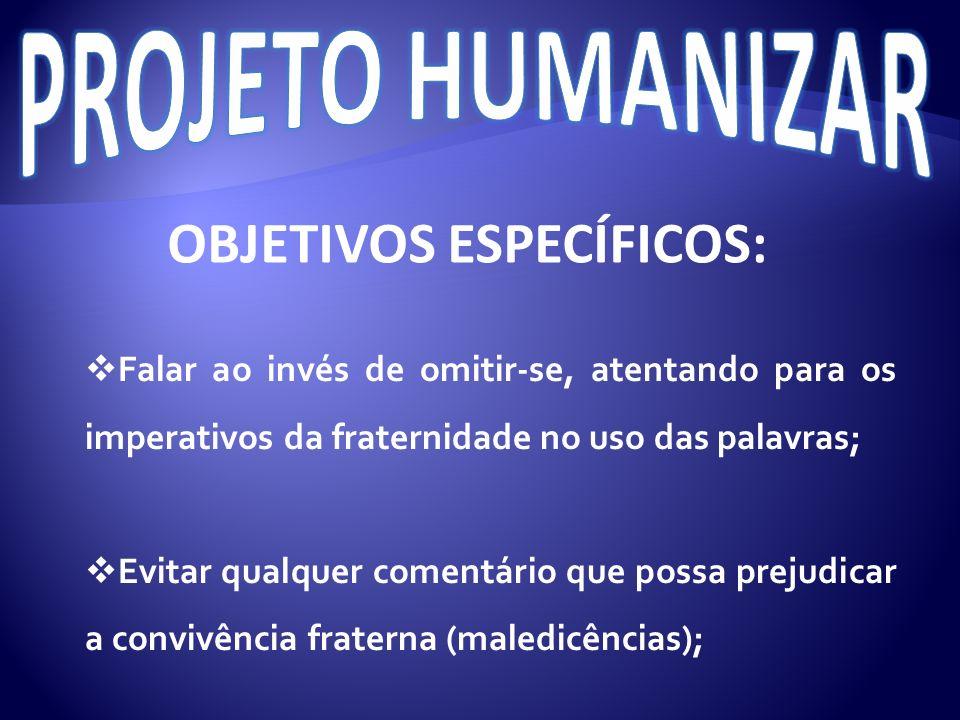 PROJETO HUMANIZAR OBJETIVOS ESPECÍFICOS: