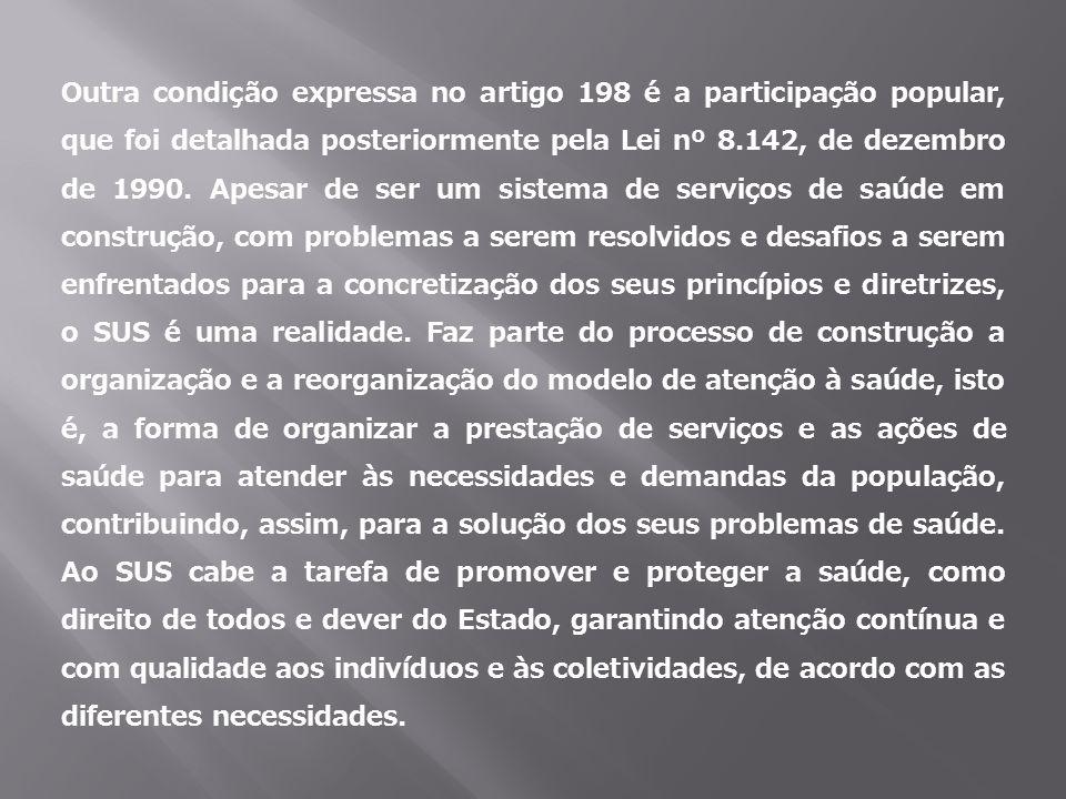 Outra condição expressa no artigo 198 é a participação popular, que foi detalhada posteriormente pela Lei nº 8.142, de dezembro de 1990.