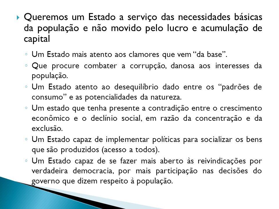 Queremos um Estado a serviço das necessidades básicas da população e não movido pelo lucro e acumulação de capital