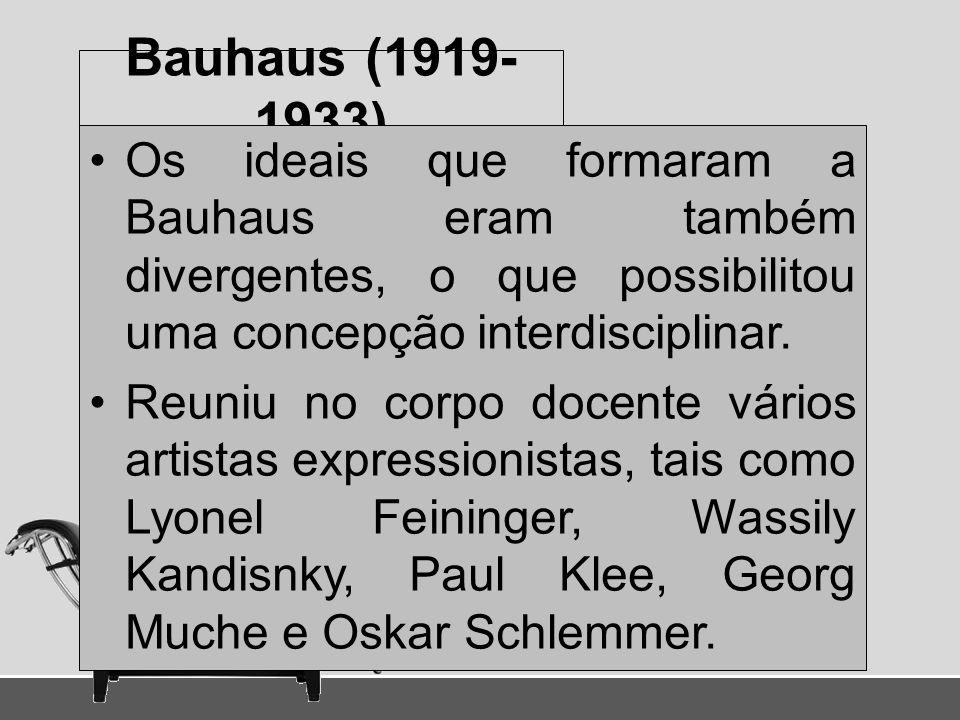 Bauhaus (1919-1933) Os ideais que formaram a Bauhaus eram também divergentes, o que possibilitou uma concepção interdisciplinar.