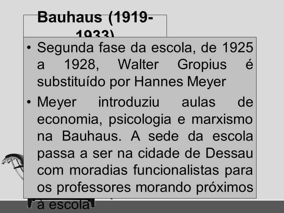 Bauhaus (1919-1933) Segunda fase da escola, de 1925 a 1928, Walter Gropius é substituído por Hannes Meyer.