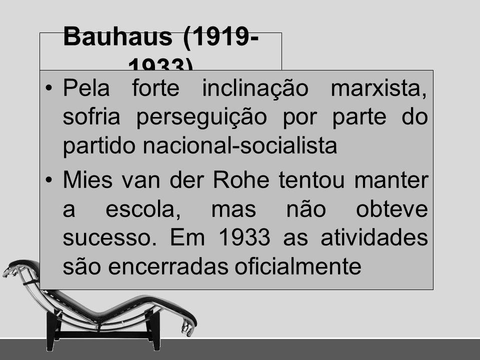 Bauhaus (1919-1933) Pela forte inclinação marxista, sofria perseguição por parte do partido nacional-socialista.