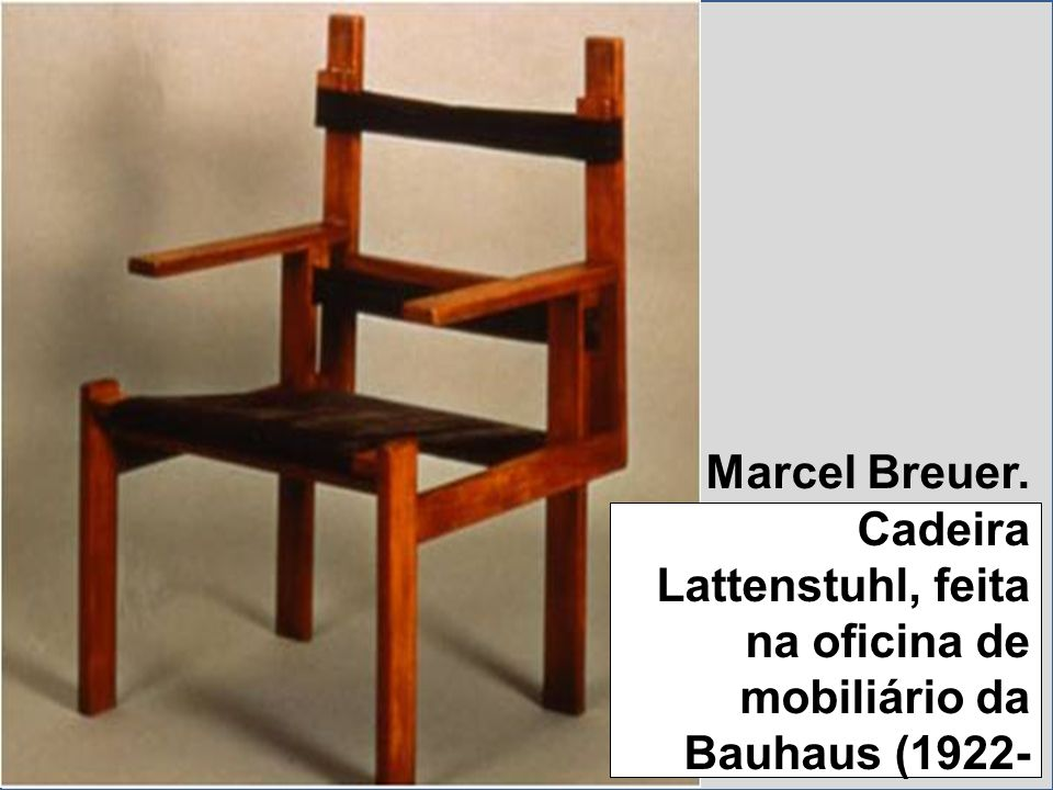 Marcel Breuer. Cadeira Lattenstuhl, feita na oficina de mobiliário da Bauhaus (1922-1924)