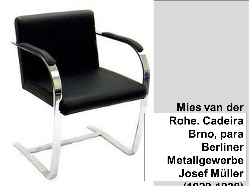 Mies van der Rohe. Cadeira Brno, para Berliner Metallgewerbe Josef Müller (1929-1930)
