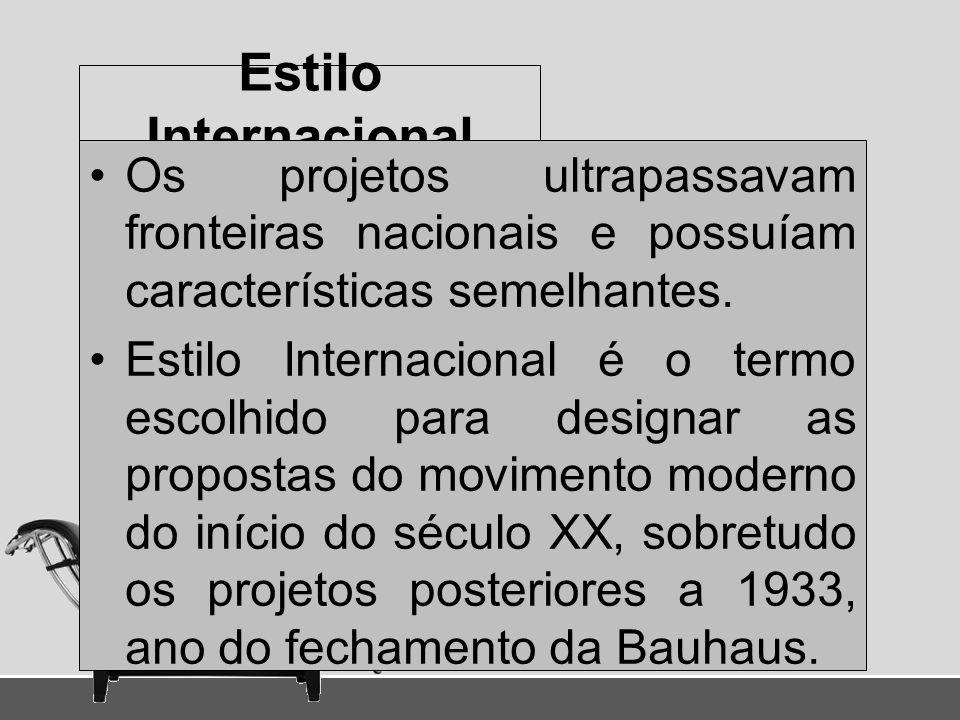 Estilo Internacional Os projetos ultrapassavam fronteiras nacionais e possuíam características semelhantes.
