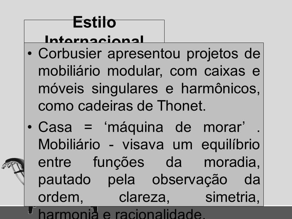 Estilo Internacional Corbusier apresentou projetos de mobiliário modular, com caixas e móveis singulares e harmônicos, como cadeiras de Thonet.