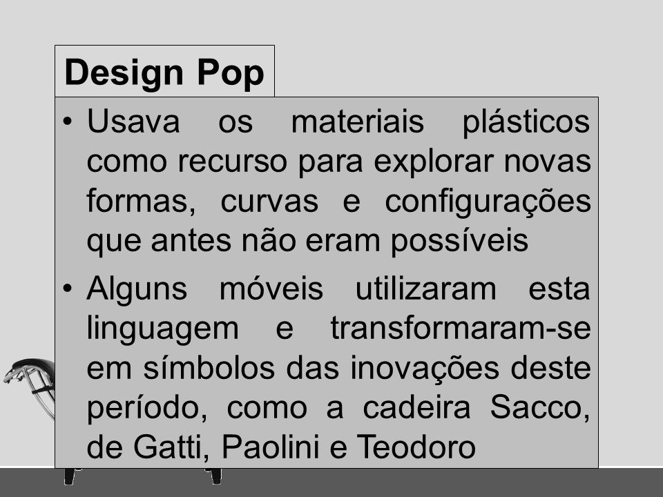 Design Pop Usava os materiais plásticos como recurso para explorar novas formas, curvas e configurações que antes não eram possíveis.