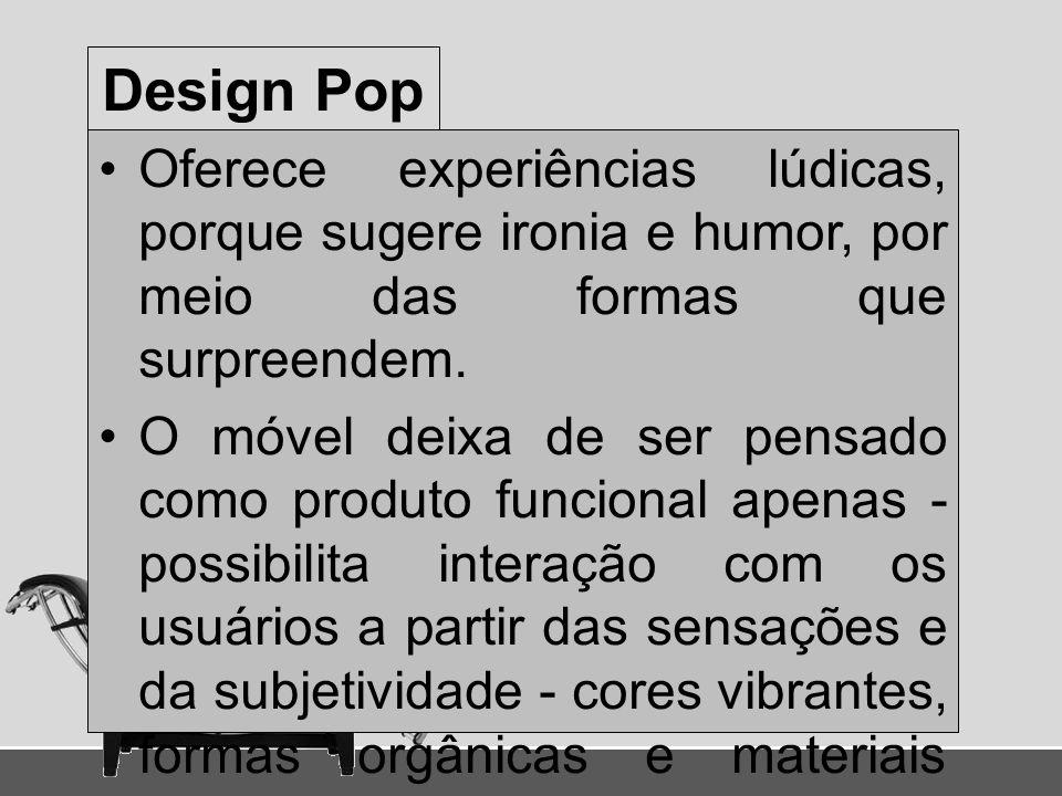 Design Pop Oferece experiências lúdicas, porque sugere ironia e humor, por meio das formas que surpreendem.