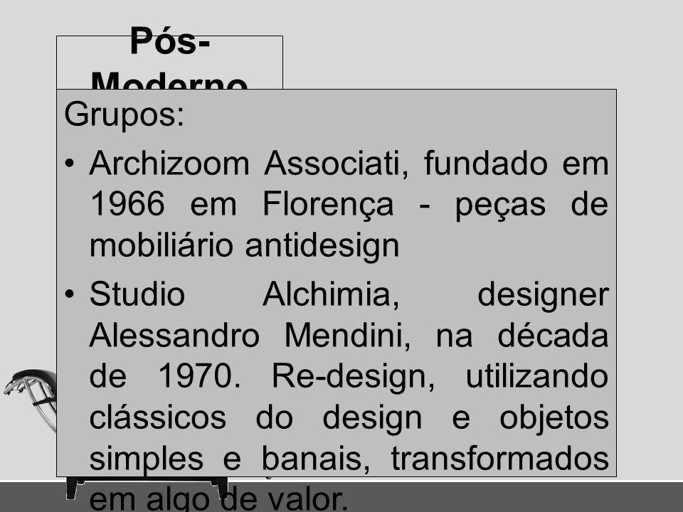 Pós-Moderno Grupos: Archizoom Associati, fundado em 1966 em Florença - peças de mobiliário antidesign.