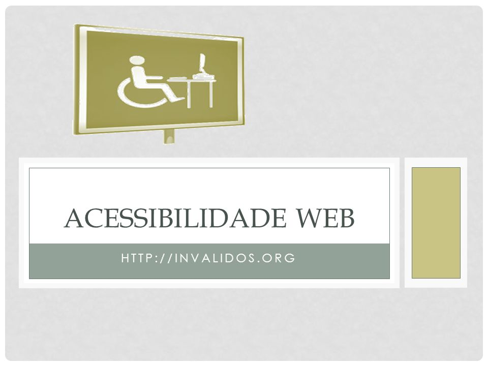 ACESSIBILIDADE WEB HTTP://INVALIDOS.ORG