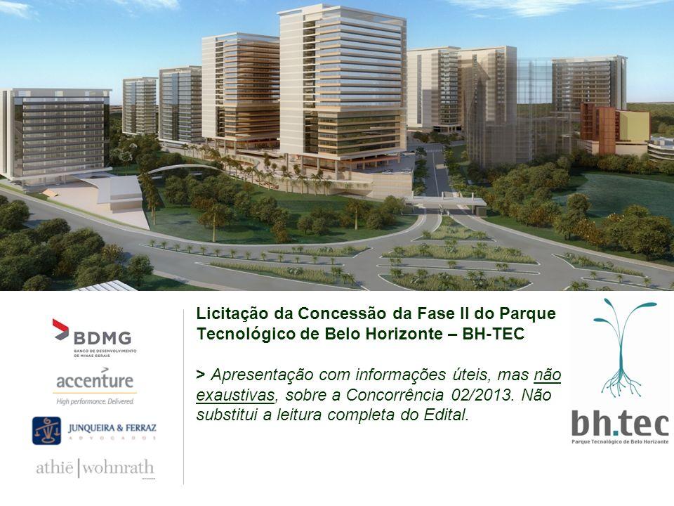Licitação da Concessão da Fase II do Parque Tecnológico de Belo Horizonte – BH-TEC > Apresentação com informações úteis, mas não exaustivas, sobre a Concorrência 02/2013.