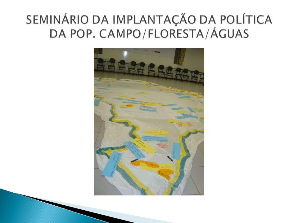 SEMINÁRIO DA IMPLANTAÇÃO DA POLÍTICA DA POP. CAMPO/FLORESTA/ÁGUAS