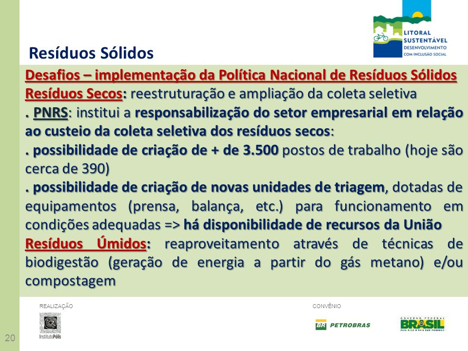 Resíduos SólidosDesafios – implementação da Política Nacional de Resíduos Sólidos. Resíduos Secos: reestruturação e ampliação da coleta seletiva.