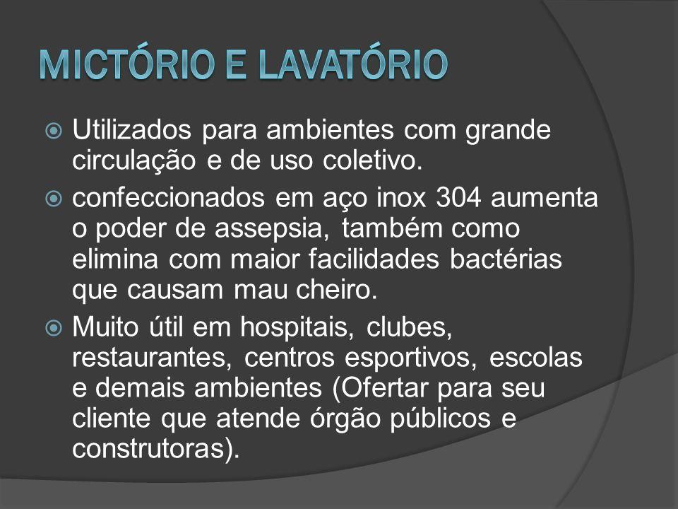 Mictório e lavatório Utilizados para ambientes com grande circulação e de uso coletivo.