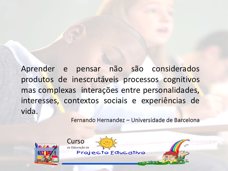 Aprender e pensar não são considerados produtos de inescrutáveis processos cognitivos mas complexas interações entre personalidades, interesses, contextos sociais e experiências de vida.