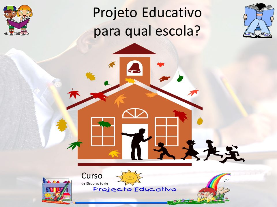 Projeto Educativo para qual escola Curso de Elaboração de