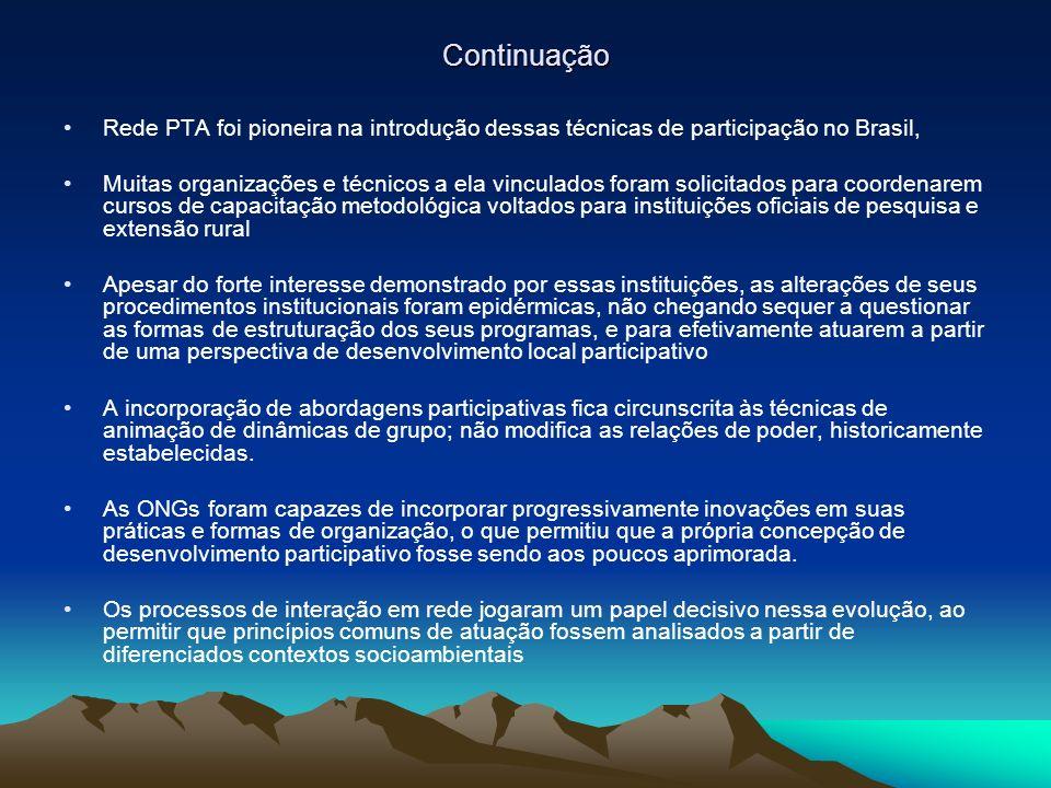 Continuação Rede PTA foi pioneira na introdução dessas técnicas de participação no Brasil,