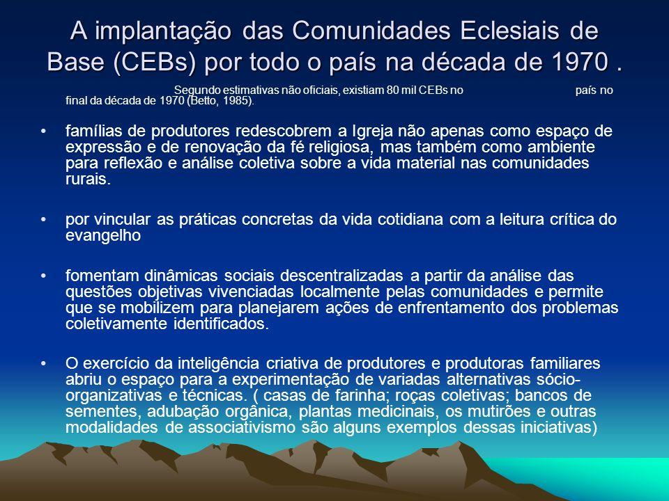 A implantação das Comunidades Eclesiais de Base (CEBs) por todo o país na década de 1970 .