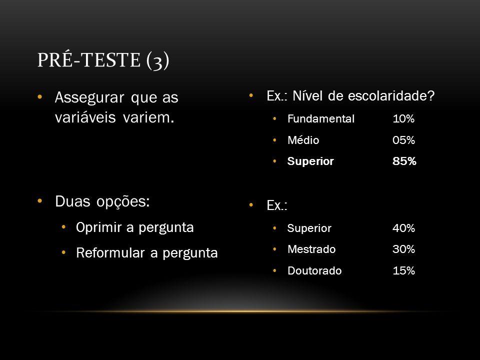 Pré-Teste (3) Assegurar que as variáveis variem. Duas opções: