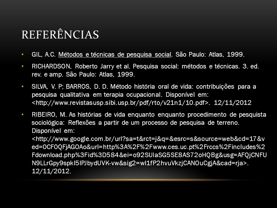 Referências GIL, A.C. Métodos e técnicas de pesquisa social. São Paulo: Atlas, 1999.