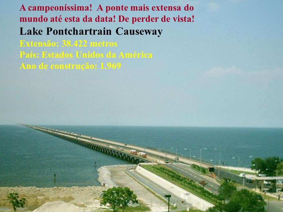 A campeoníssima. A ponte mais extensa do mundo até esta da data