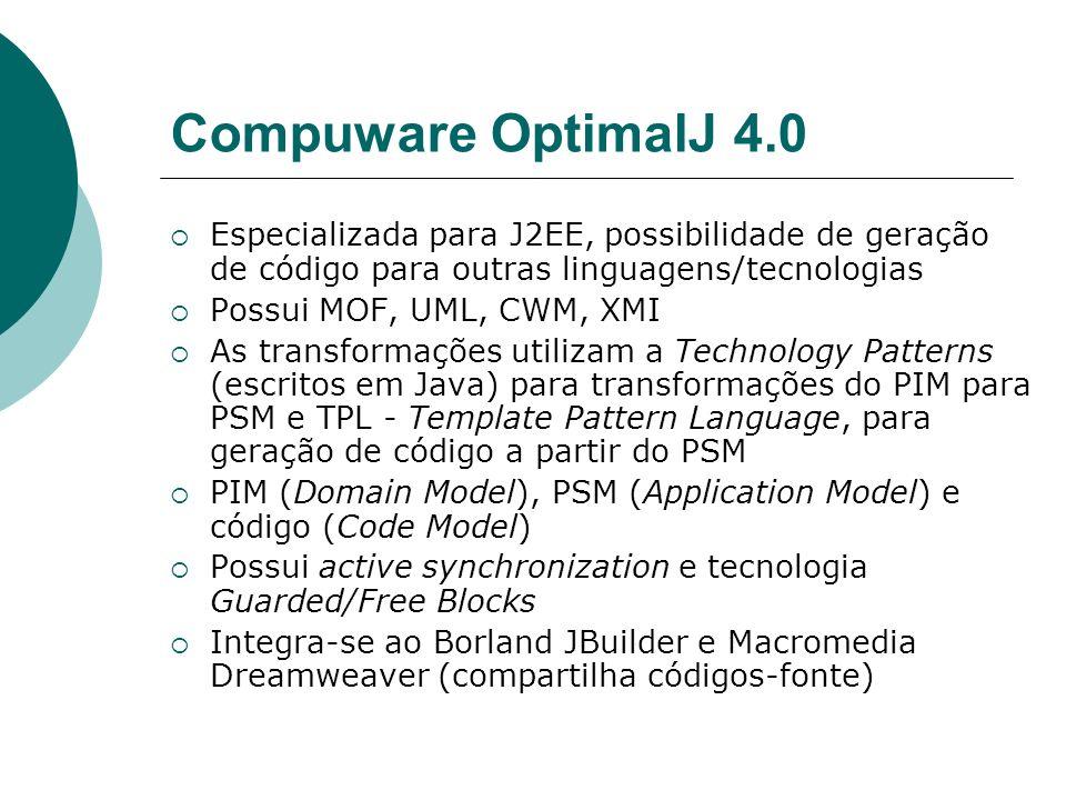 Compuware OptimalJ 4.0 Especializada para J2EE, possibilidade de geração de código para outras linguagens/tecnologias.