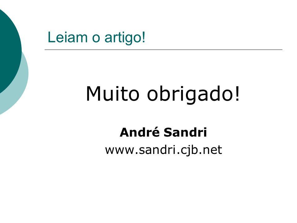 Leiam o artigo! Muito obrigado! André Sandri www.sandri.cjb.net
