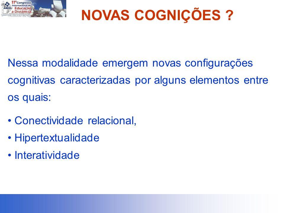 NOVAS COGNIÇÕES Nessa modalidade emergem novas configurações cognitivas caracterizadas por alguns elementos entre os quais: