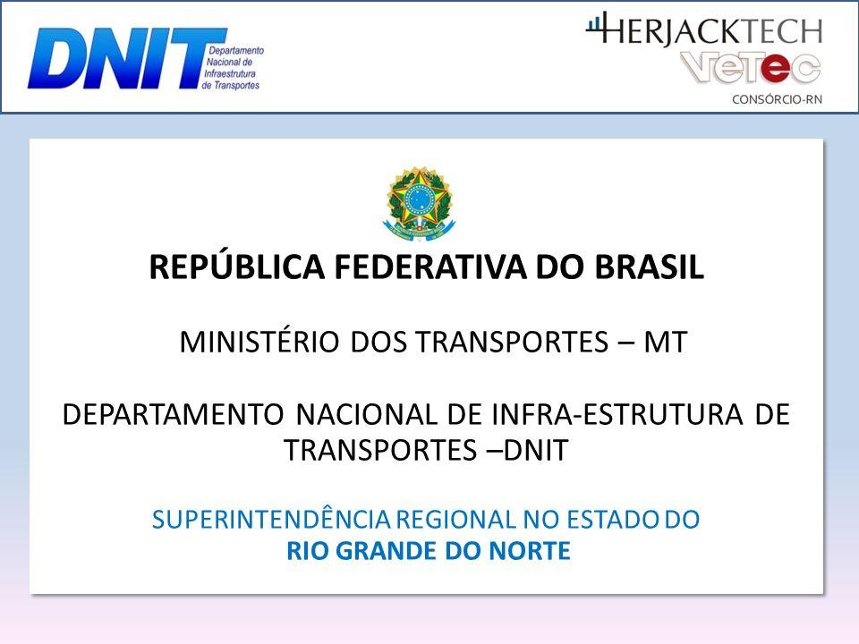 REPÚBLICA FEDERATIVA DO BRASIL MINISTÉRIO DOS TRANSPORTES – MT DEPARTAMENTO NACIONAL DE INFRA-ESTRUTURA DE TRANSPORTES –DNIT SUPERINTENDÊNCIA REGIONAL NO ESTADO DO