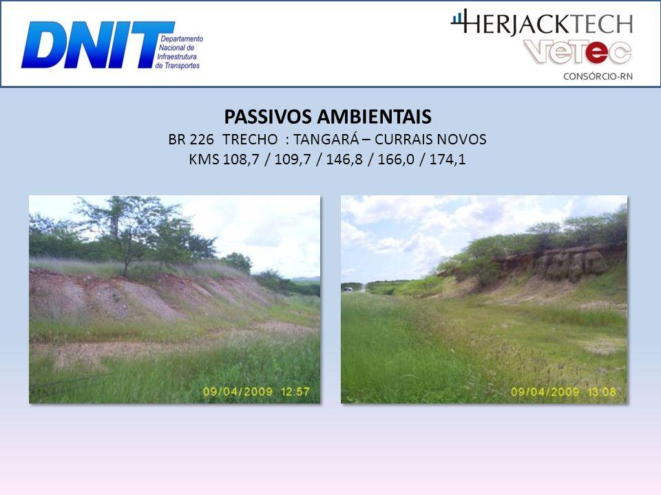 PASSIVOS AMBIENTAIS BR 226 TRECHO : TANGARÁ – CURRAIS NOVOS KMS 108,7 / 109,7 / 146,8 / 166,0 / 174,1