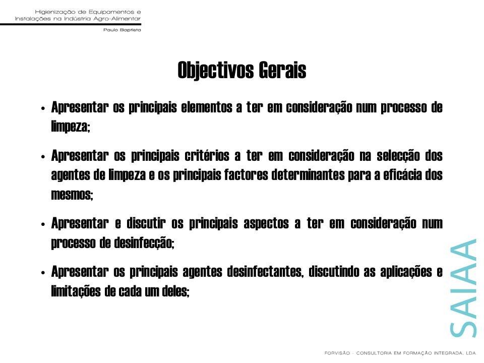 Objectivos Gerais Apresentar os principais elementos a ter em consideração num processo de limpeza;