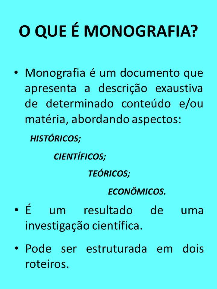 O QUE É MONOGRAFIA Monografia é um documento que apresenta a descrição exaustiva de determinado conteúdo e/ou matéria, abordando aspectos: